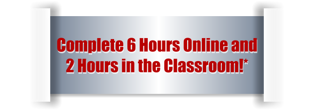 Complete 6 Hours Online and  2 Hours in the Classroom!*